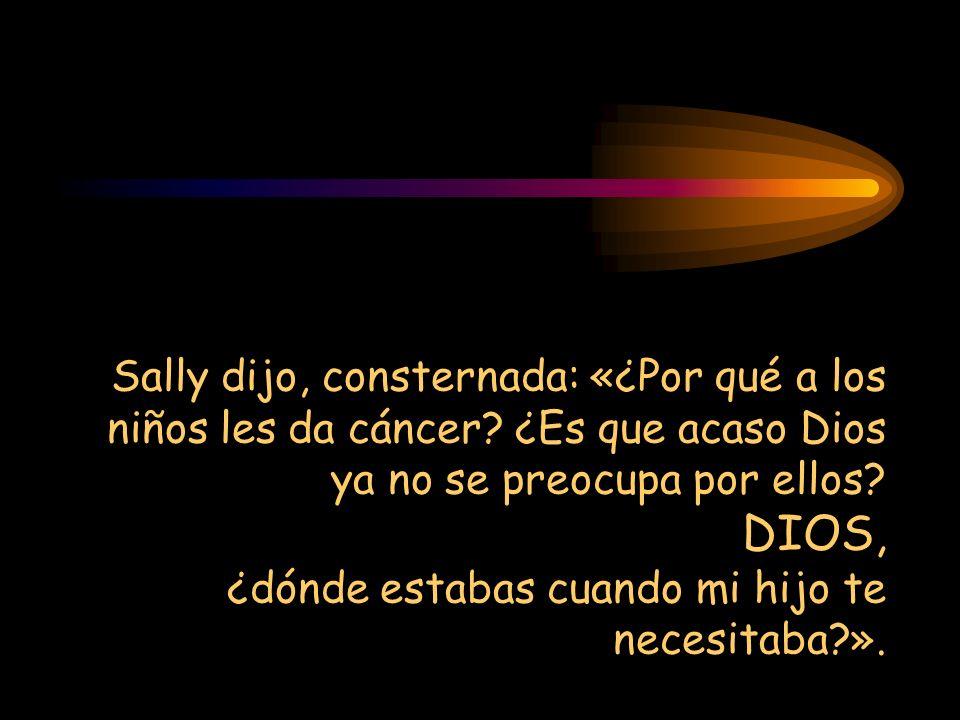 Sally dijo, consternada: «¿Por qué a los niños les da cáncer