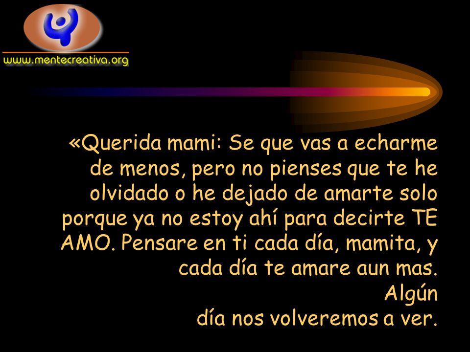 «Querida mami: Se que vas a echarme de menos, pero no pienses que te he olvidado o he dejado de amarte solo porque ya no estoy ahí para decirte TE AMO.