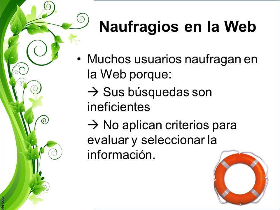 Naufragios en la Web Muchos usuarios naufragan en la Web porque: