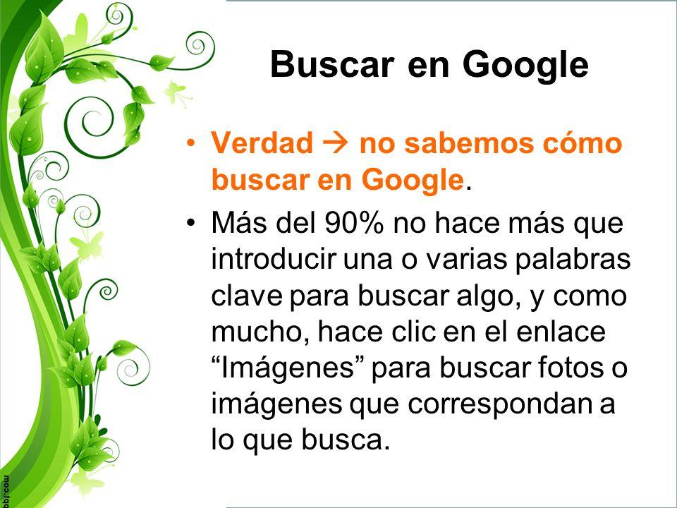 Buscar en Google Verdad  no sabemos cómo buscar en Google.