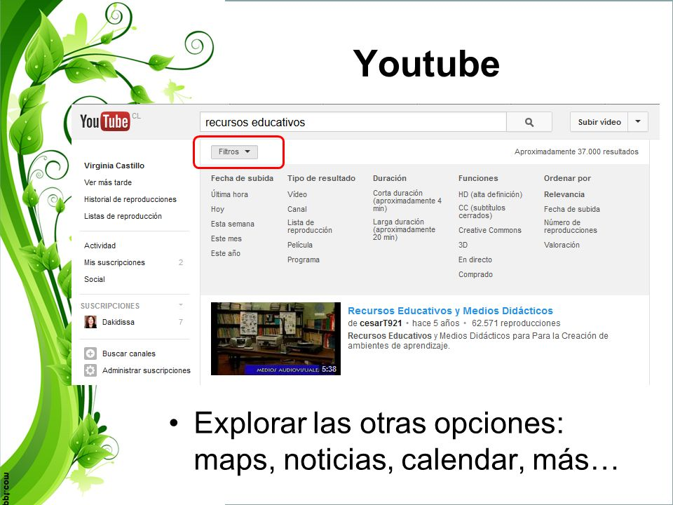 Youtube Explorar las otras opciones: maps, noticias, calendar, más…