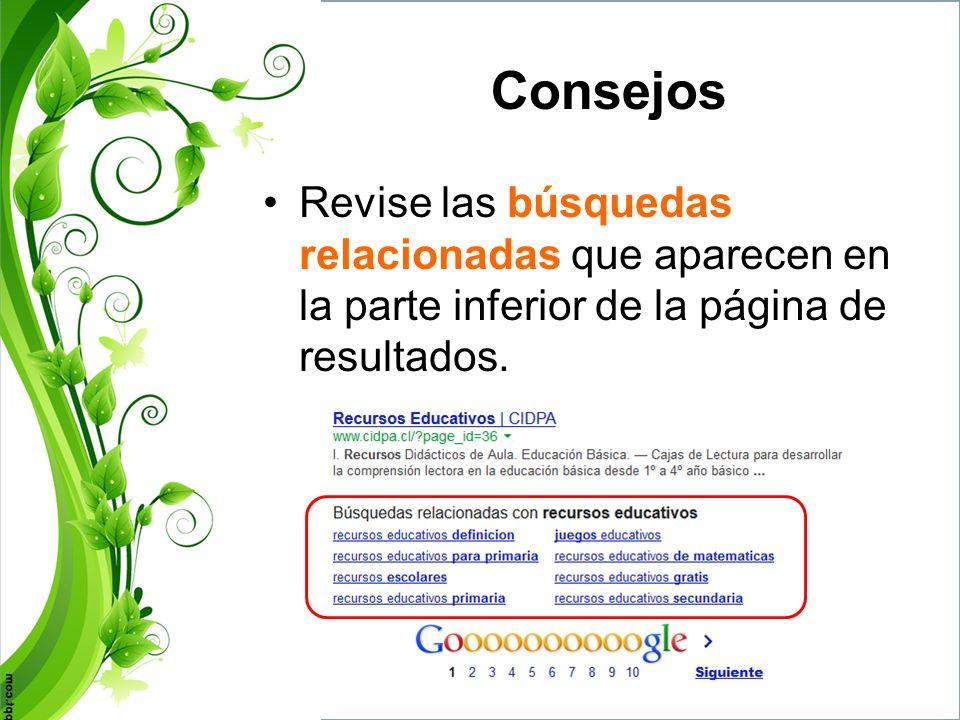 ConsejosRevise las búsquedas relacionadas que aparecen en la parte inferior de la página de resultados.