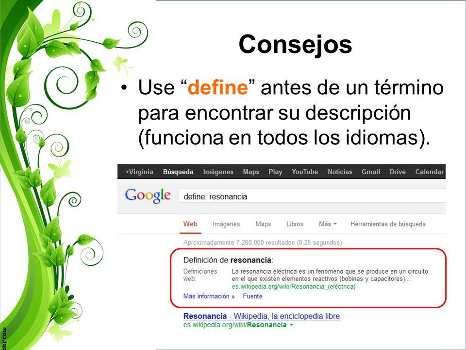 Consejos Use define antes de un término para encontrar su descripción (funciona en todos los idiomas).