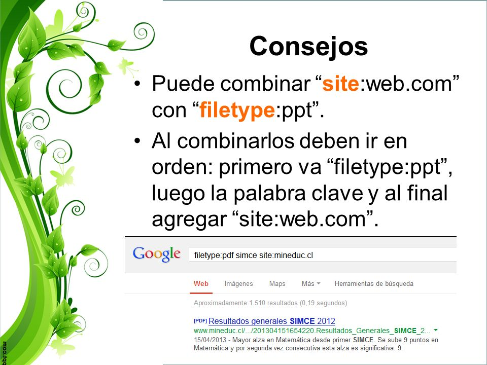 Consejos Puede combinar site:web.com con filetype:ppt .