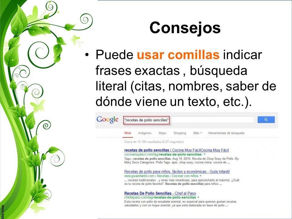 Consejos Puede usar comillas indicar frases exactas , búsqueda literal (citas, nombres, saber de dónde viene un texto, etc.).