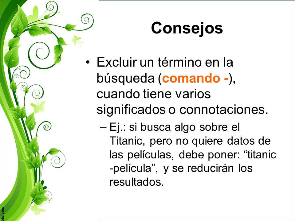 Consejos Excluir un término en la búsqueda (comando -), cuando tiene varios significados o connotaciones.