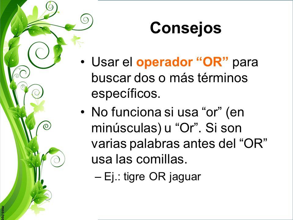 ConsejosUsar el operador OR para buscar dos o más términos específicos.