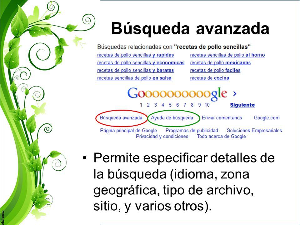 Búsqueda avanzada Permite especificar detalles de la búsqueda (idioma, zona geográfica, tipo de archivo, sitio, y varios otros).