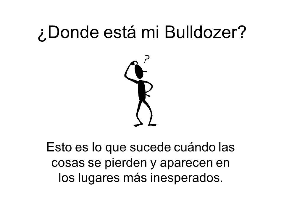 ¿Donde está mi Bulldozer