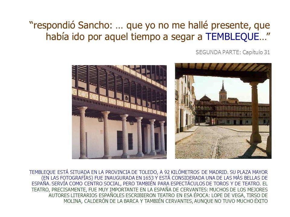 respondió Sancho: … que yo no me hallé presente, que había ido por aquel tiempo a segar a TEMBLEQUE…