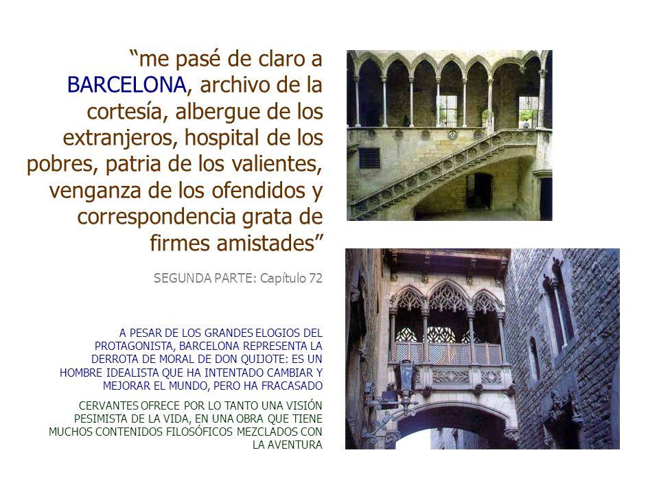 me pasé de claro a BARCELONA, archivo de la cortesía, albergue de los extranjeros, hospital de los pobres, patria de los valientes, venganza de los ofendidos y correspondencia grata de firmes amistades