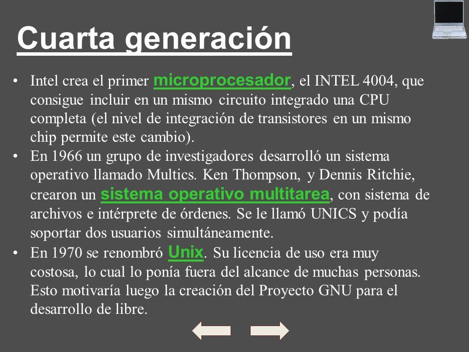 Cuarta generaciónIntel crea el primer microprocesador, el INTEL 4004, que. consigue incluir en un mismo circuito integrado una CPU.