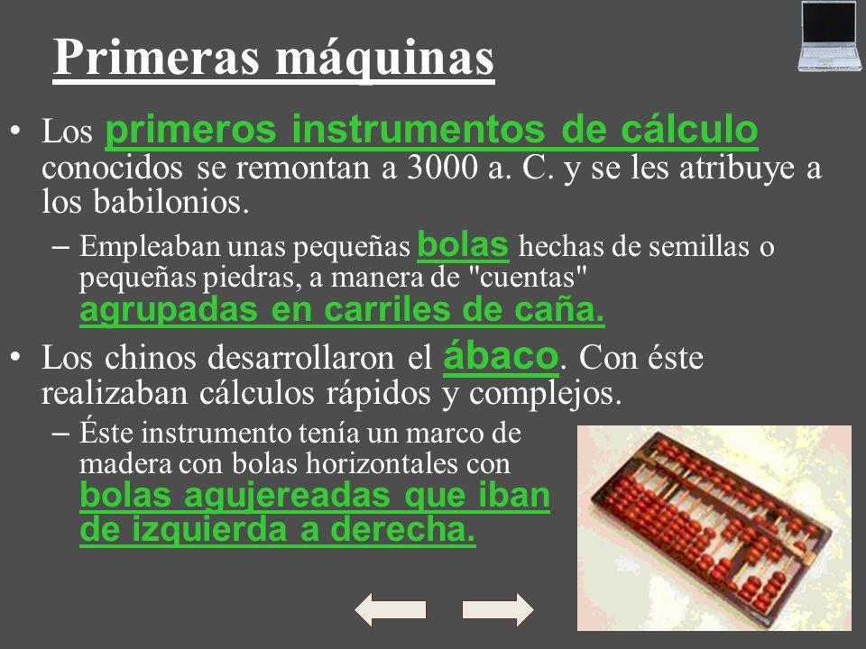 Primeras máquinasLos primeros instrumentos de cálculo conocidos se remontan a 3000 a. C. y se les atribuye a los babilonios.