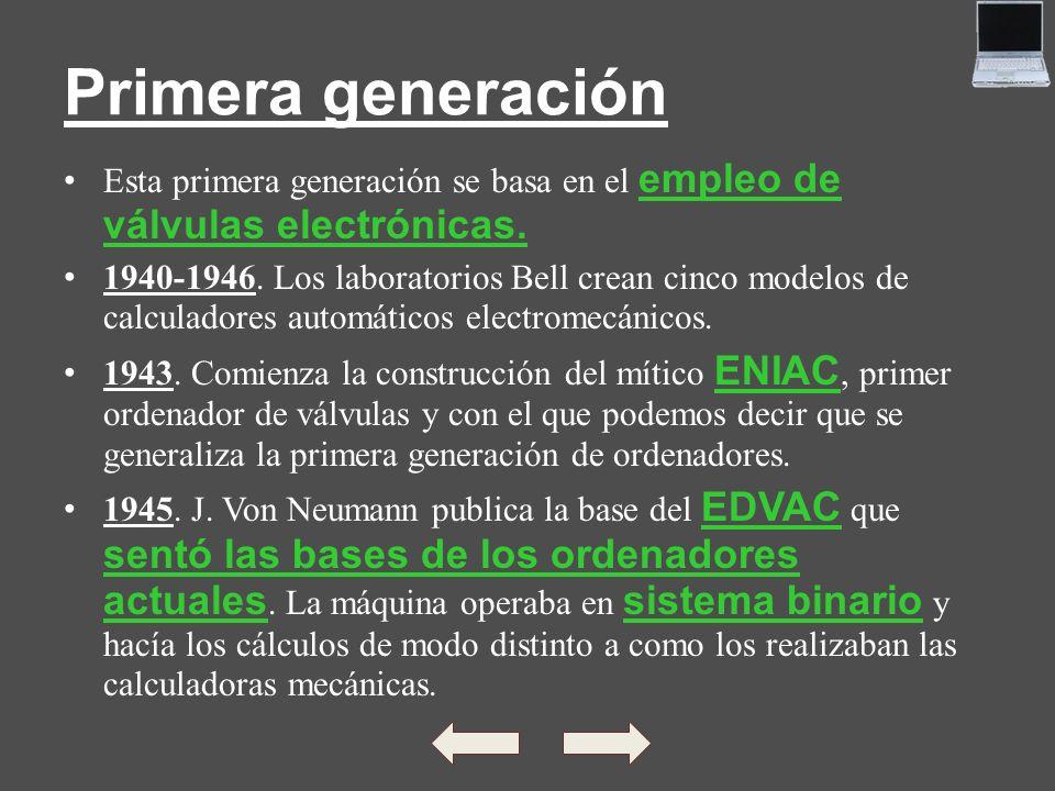 Primera generación Esta primera generación se basa en el empleo de válvulas electrónicas.