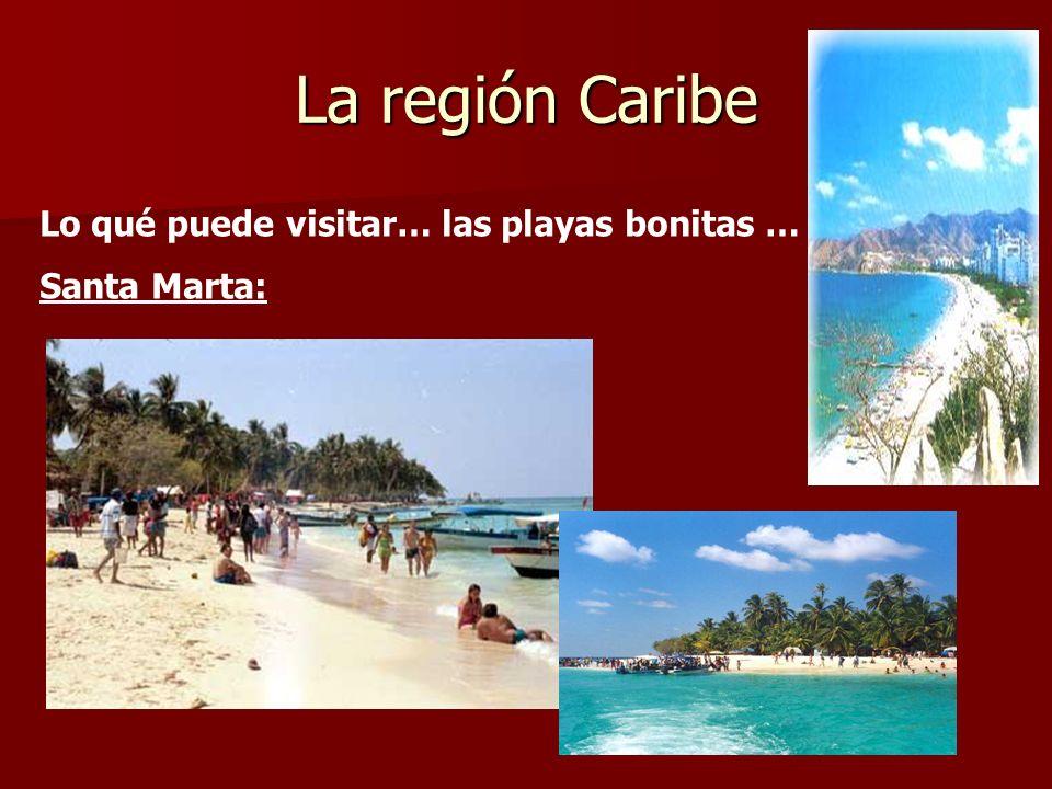La región Caribe Lo qué puede visitar… las playas bonitas …