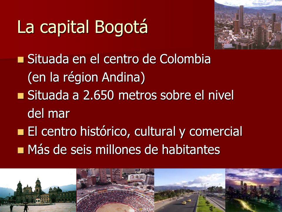 La capital Bogotá Situada en el centro de Colombia