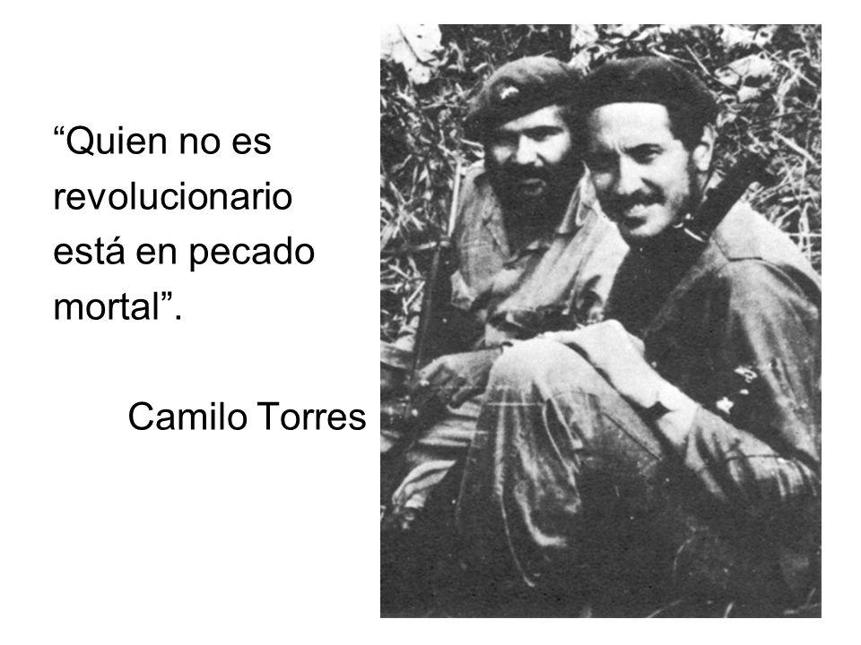 Quien no es revolucionario está en pecado mortal . Camilo Torres