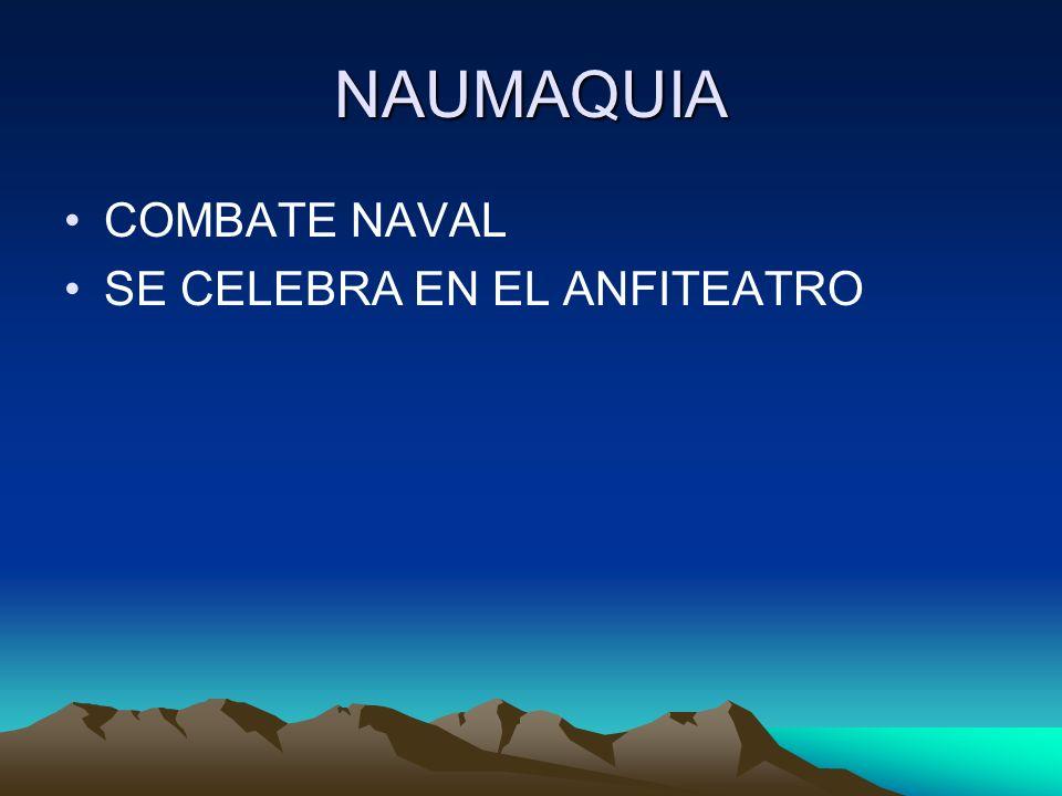 NAUMAQUIA COMBATE NAVAL SE CELEBRA EN EL ANFITEATRO