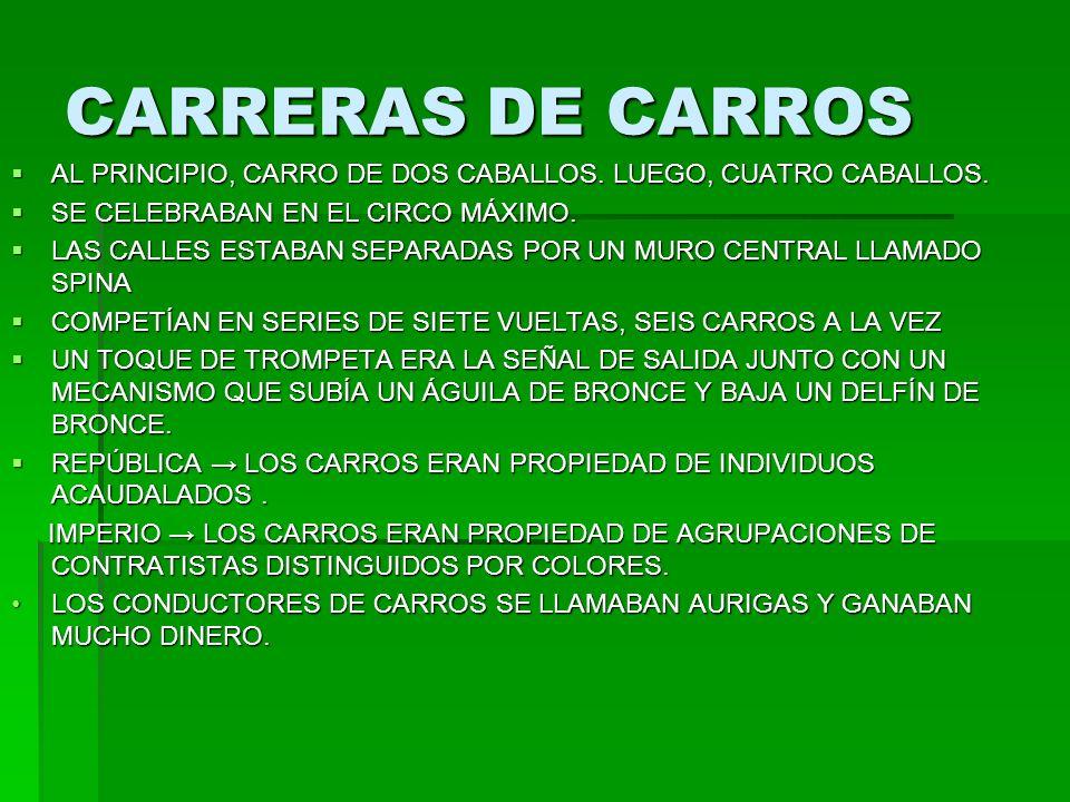 CARRERAS DE CARROS AL PRINCIPIO, CARRO DE DOS CABALLOS. LUEGO, CUATRO CABALLOS. SE CELEBRABAN EN EL CIRCO MÁXIMO.