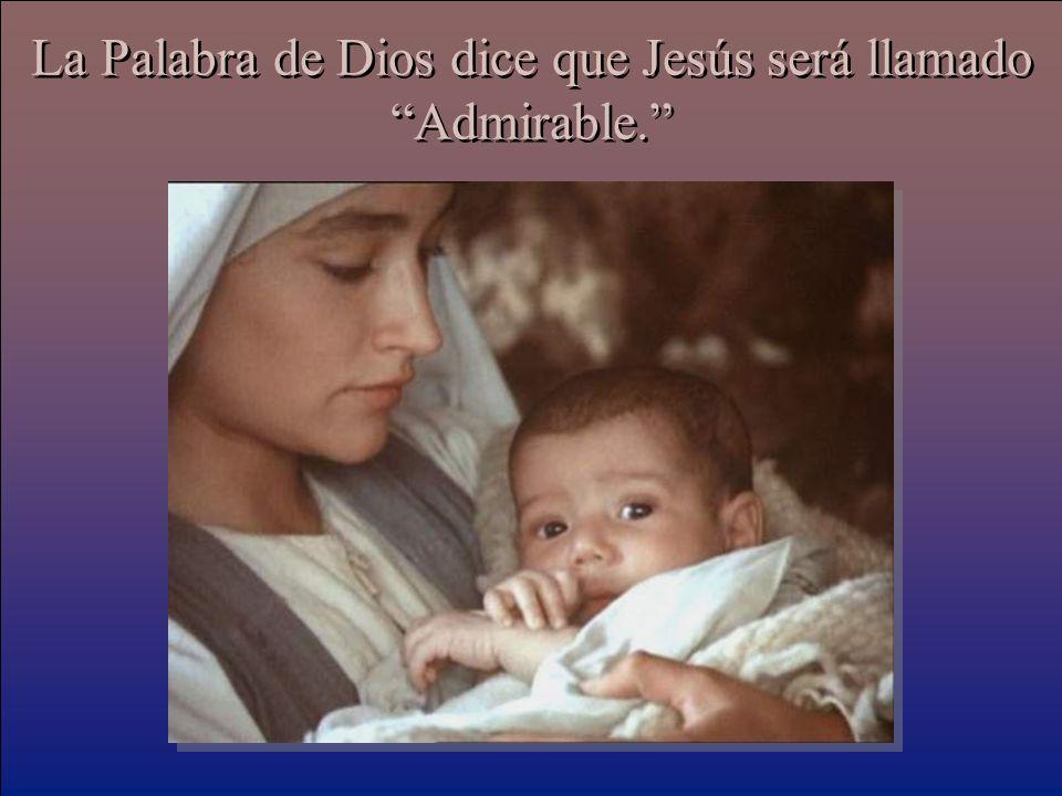 La Palabra de Dios dice que Jesús será llamado Admirable.