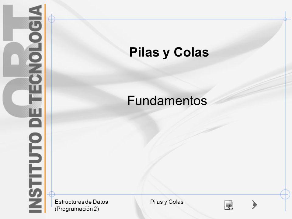 Pilas y Colas Fundamentos Estructuras de Datos (Programación 2)