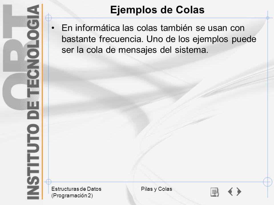 Ejemplos de Colas En informática las colas también se usan con bastante frecuencia. Uno de los ejemplos puede ser la cola de mensajes del sistema.