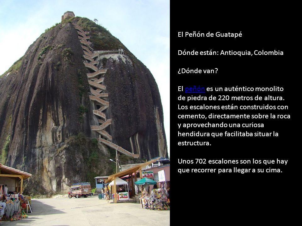 El Peñón de Guatapé Dónde están: Antioquia, Colombia