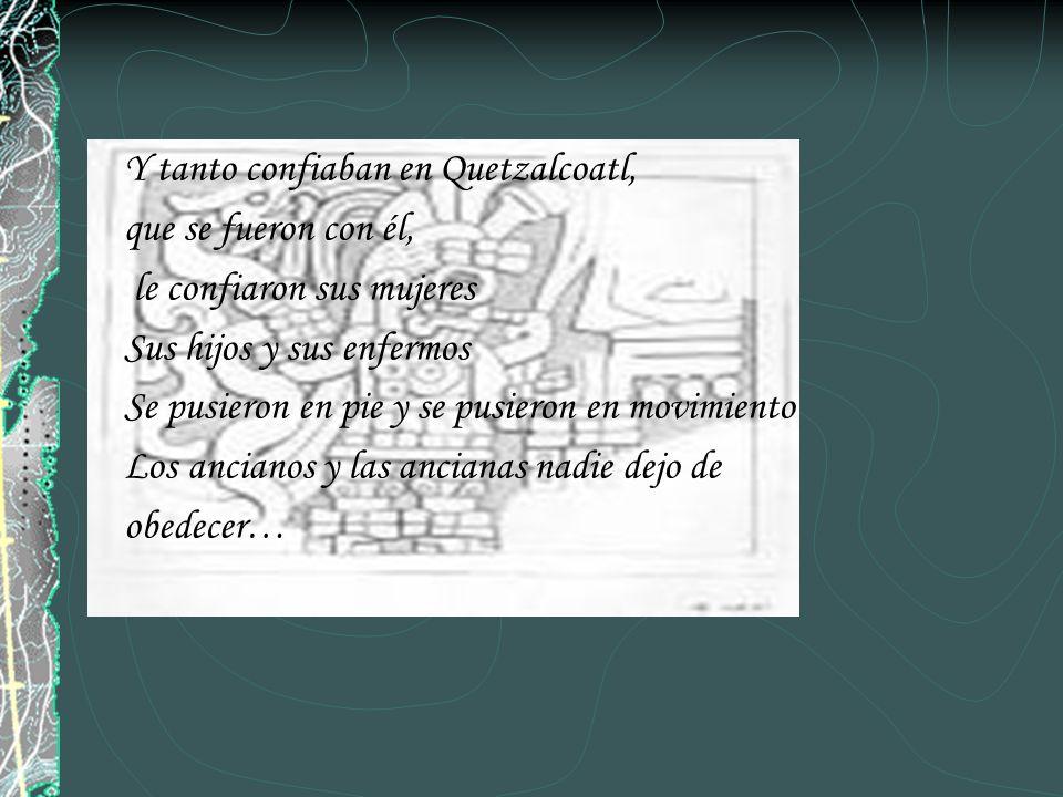 Y tanto confiaban en Quetzalcoatl,