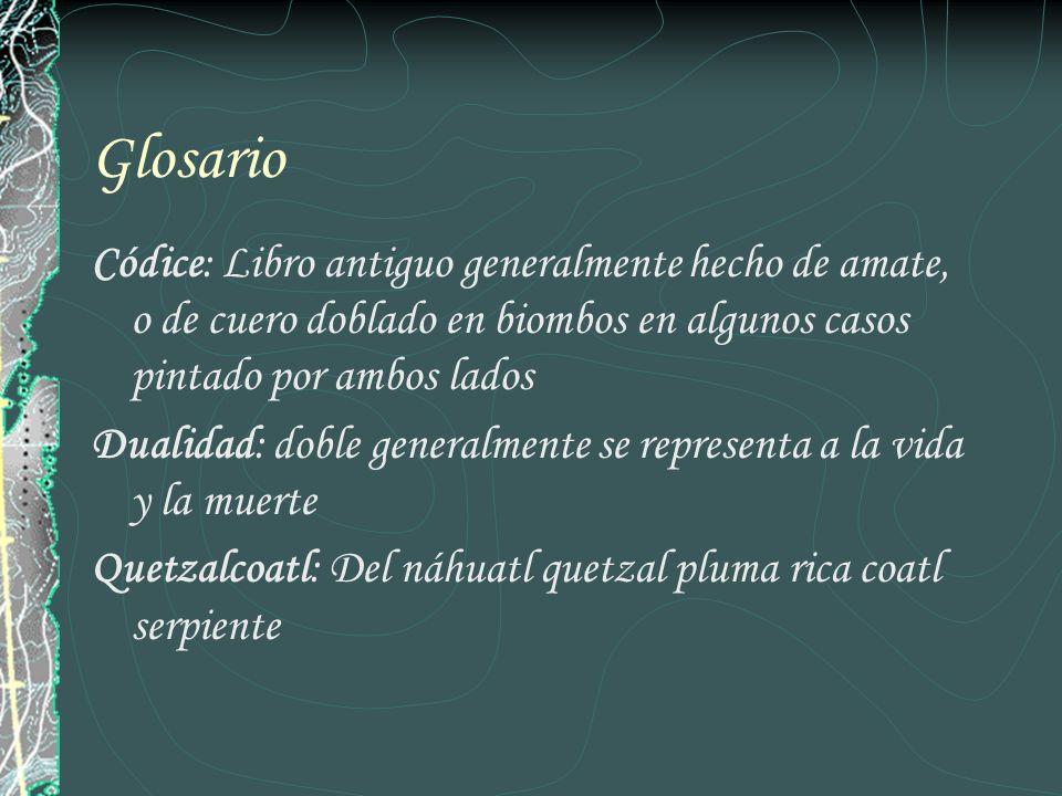 GlosarioCódice: Libro antiguo generalmente hecho de amate, o de cuero doblado en biombos en algunos casos pintado por ambos lados.