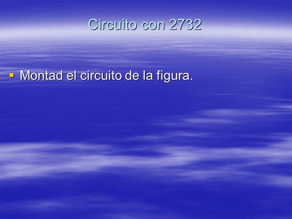 Circuito con 2732 Montad el circuito de la figura.