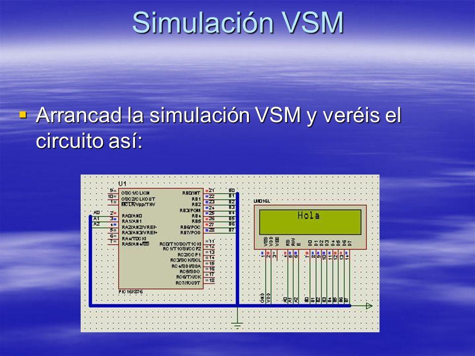 Simulación VSM Arrancad la simulación VSM y veréis el circuito así: