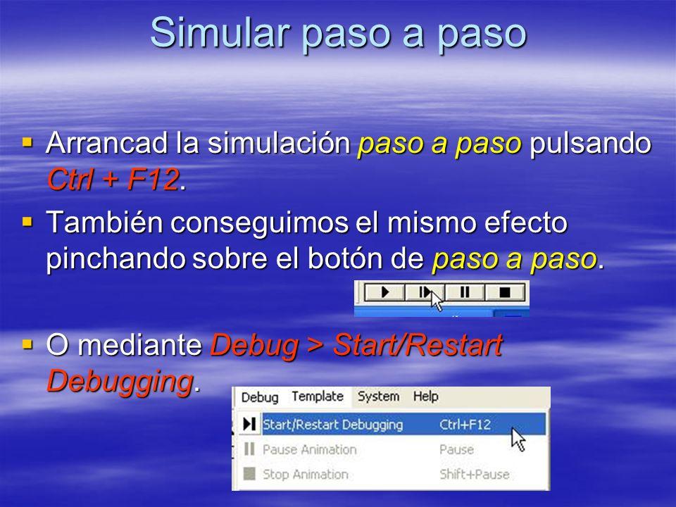 Simular paso a paso Arrancad la simulación paso a paso pulsando Ctrl + F12.