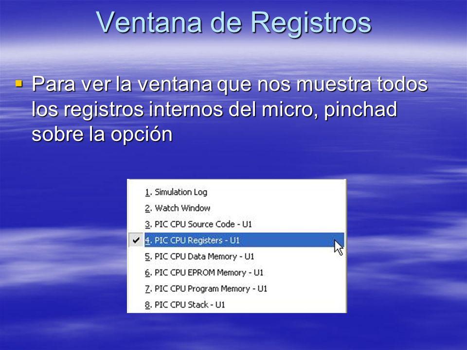 Ventana de Registros Para ver la ventana que nos muestra todos los registros internos del micro, pinchad sobre la opción.