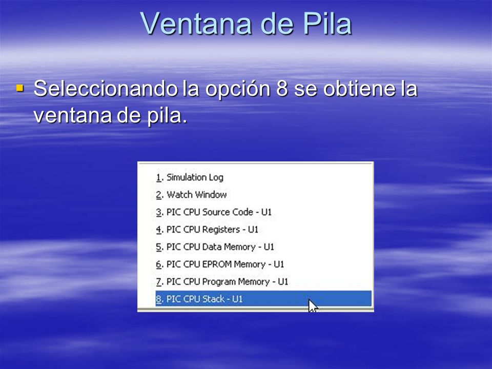 Ventana de Pila Seleccionando la opción 8 se obtiene la ventana de pila.