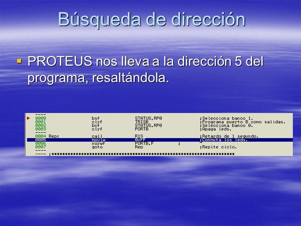 Búsqueda de dirección PROTEUS nos lleva a la dirección 5 del programa, resaltándola.
