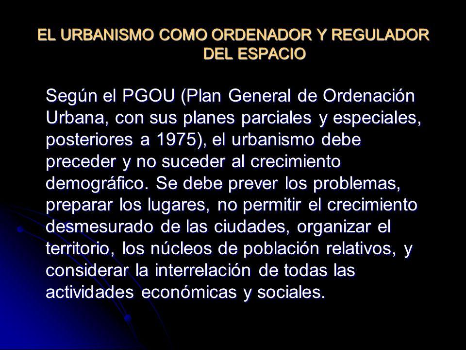 EL URBANISMO COMO ORDENADOR Y REGULADOR DEL ESPACIO