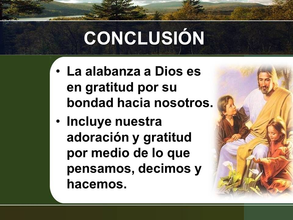 CONCLUSIÓN La alabanza a Dios es en gratitud por su bondad hacia nosotros.