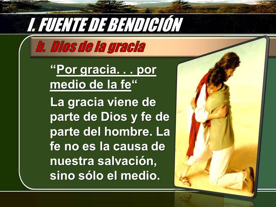 I. FUENTE DE BENDICIÓN b. Dios de la gracia