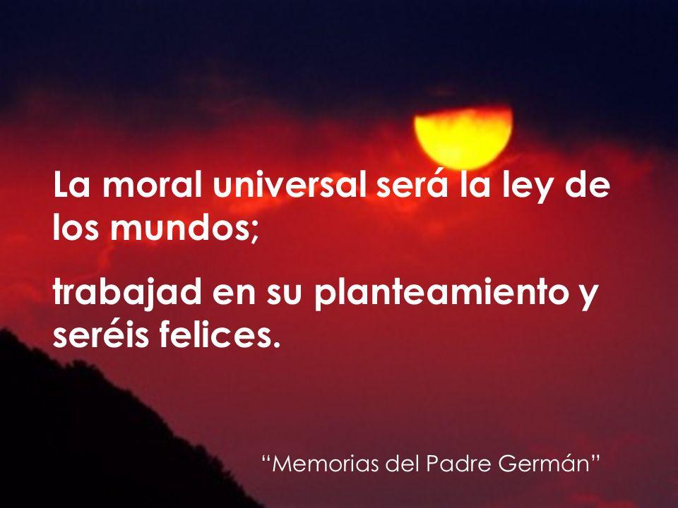 La moral universal será la ley de los mundos;