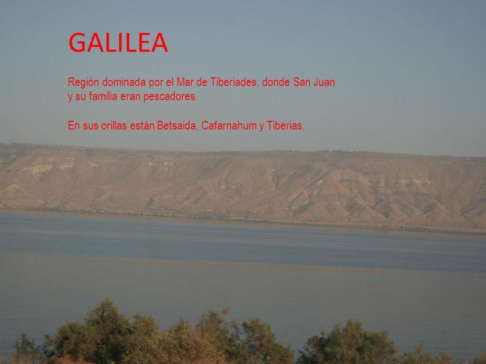 GALILEA Región dominada por el Mar de Tiberiades, donde San Juan