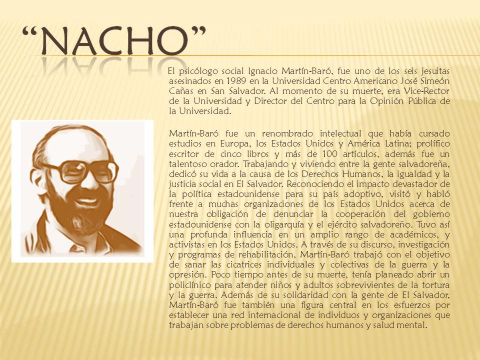 El psicólogo social Ignacio Martín-Baró, fue uno de los seis jesuitas asesinados en 1989 en la Universidad Centro Americano José Simeón Cañas en San Salvador. Al momento de su muerte, era Vice-Rector de la Universidad y Director del Centro para la Opinión Pública de la Universidad.