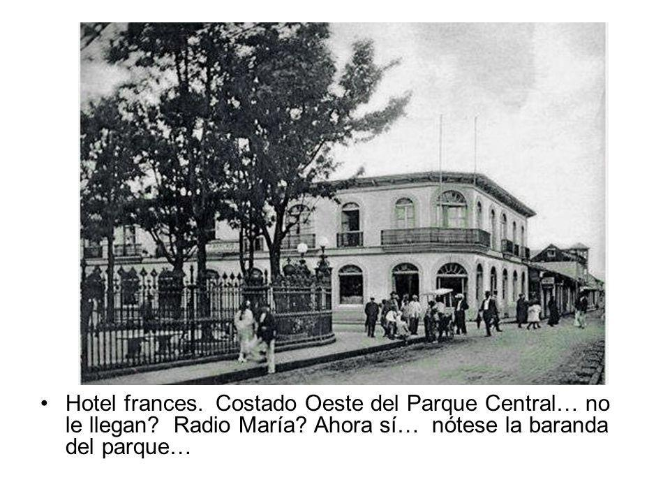 Hotel frances. Costado Oeste del Parque Central… no le llegan