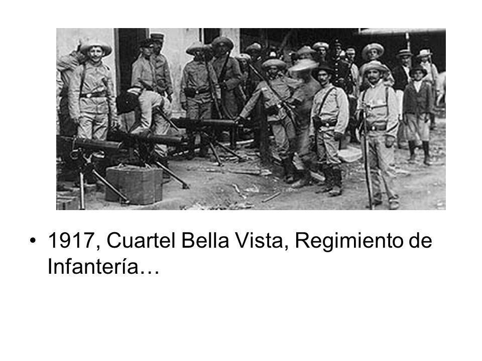 1917, Cuartel Bella Vista, Regimiento de Infantería…