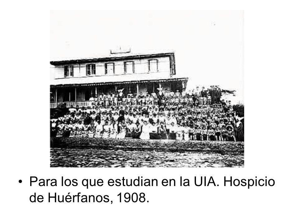 Para los que estudian en la UIA. Hospicio de Huérfanos, 1908.