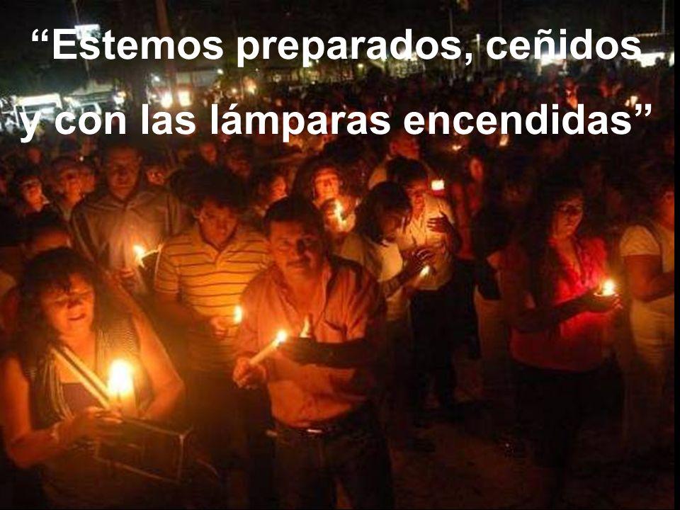 Estemos preparados, ceñidos y con las lámparas encendidas
