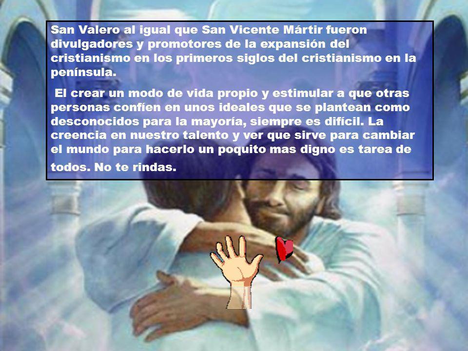 San Valero al igual que San Vicente Mártir fueron divulgadores y promotores de la expansión del cristianismo en los primeros siglos del cristianismo en la península.