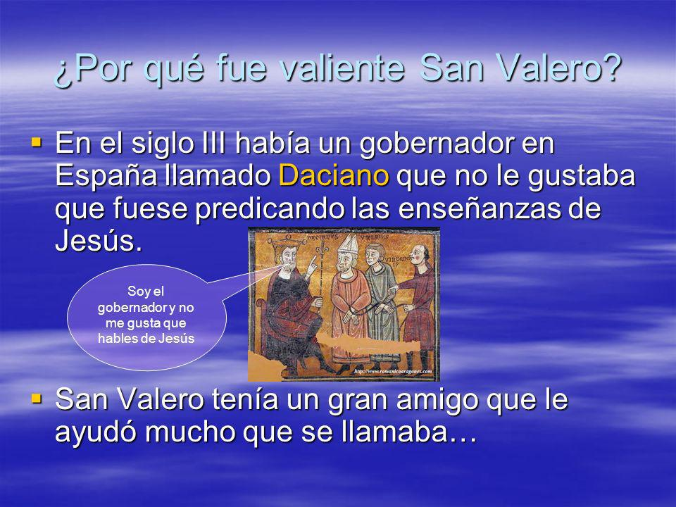 ¿Por qué fue valiente San Valero