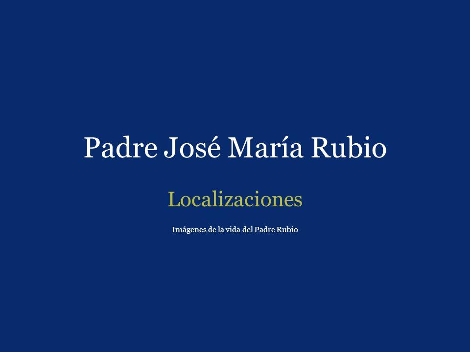 Localizaciones Imágenes de la vida del Padre Rubio