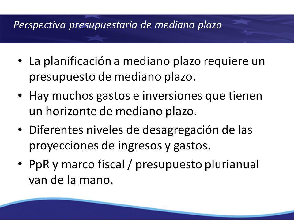 PpR y marco fiscal / presupuesto plurianual van de la mano.