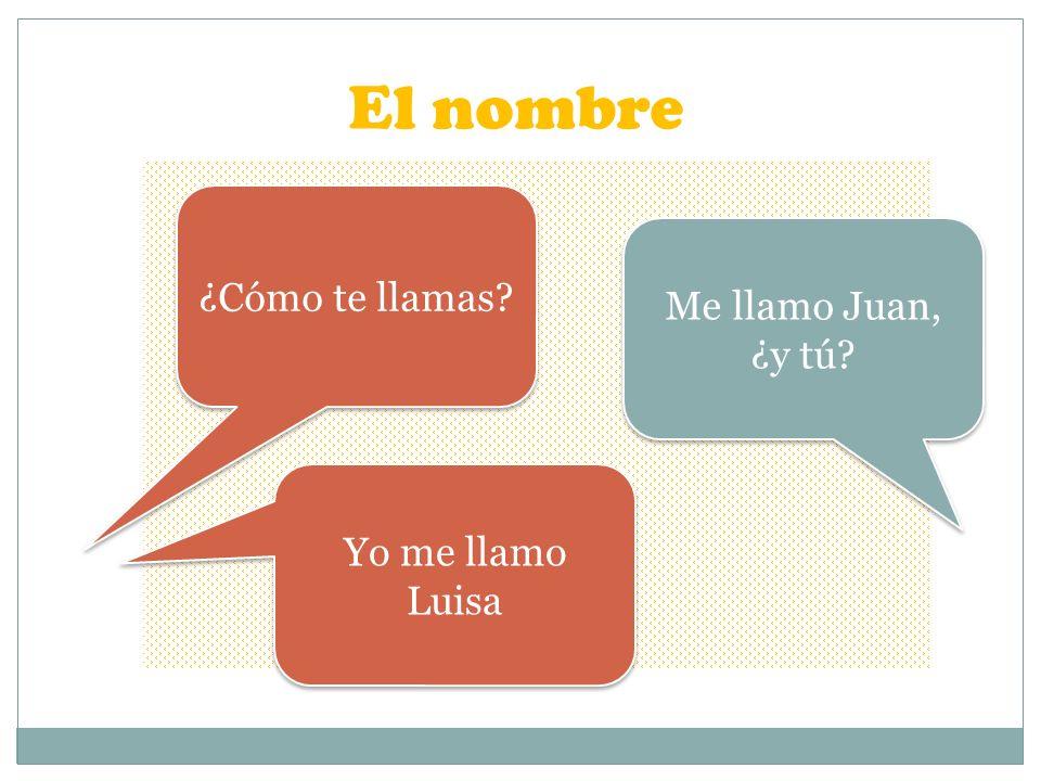 El nombre ¿Cómo te llamas Me llamo Juan, ¿y tú Yo me llamo Luisa